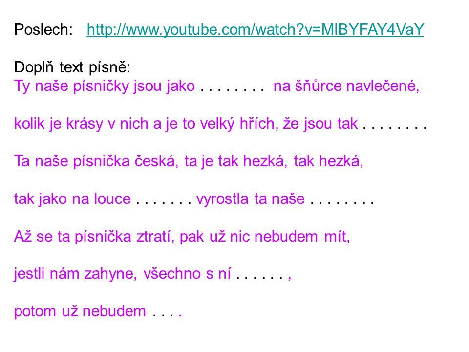 Poslech: http://www.youtube.com/watch?v=MlBYFAY4VaYhttp://www.youtube.com/watch?v=MlBYFAY4VaY Doplň text písně: Ty naše písničky jsou jako........ na