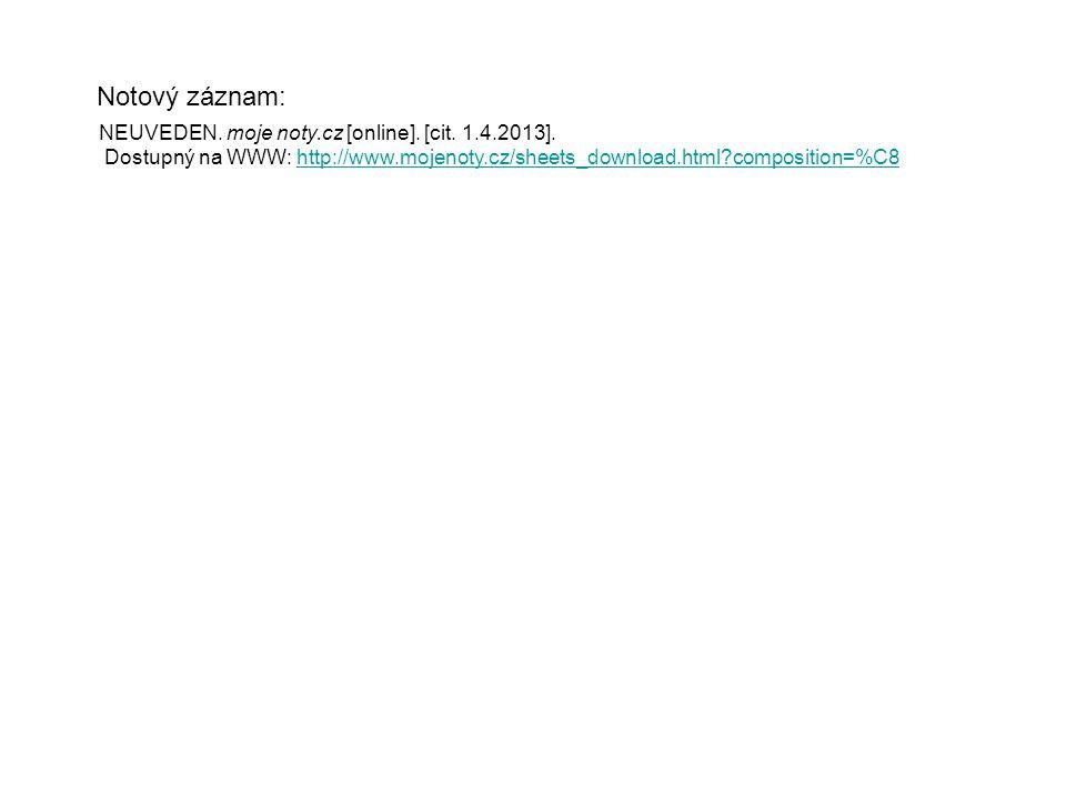 Notový záznam: NEUVEDEN. moje noty.cz [online]. [cit. 1.4.2013]. Dostupný na WWW: http://www.mojenoty.cz/sheets_download.html?composition=%C8http://ww