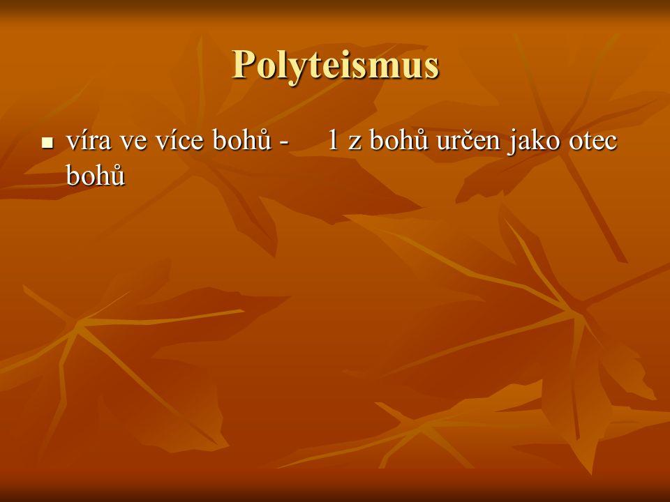 Polyteismus víra ve více bohů - 1 z bohů určen jako otec bohů víra ve více bohů - 1 z bohů určen jako otec bohů