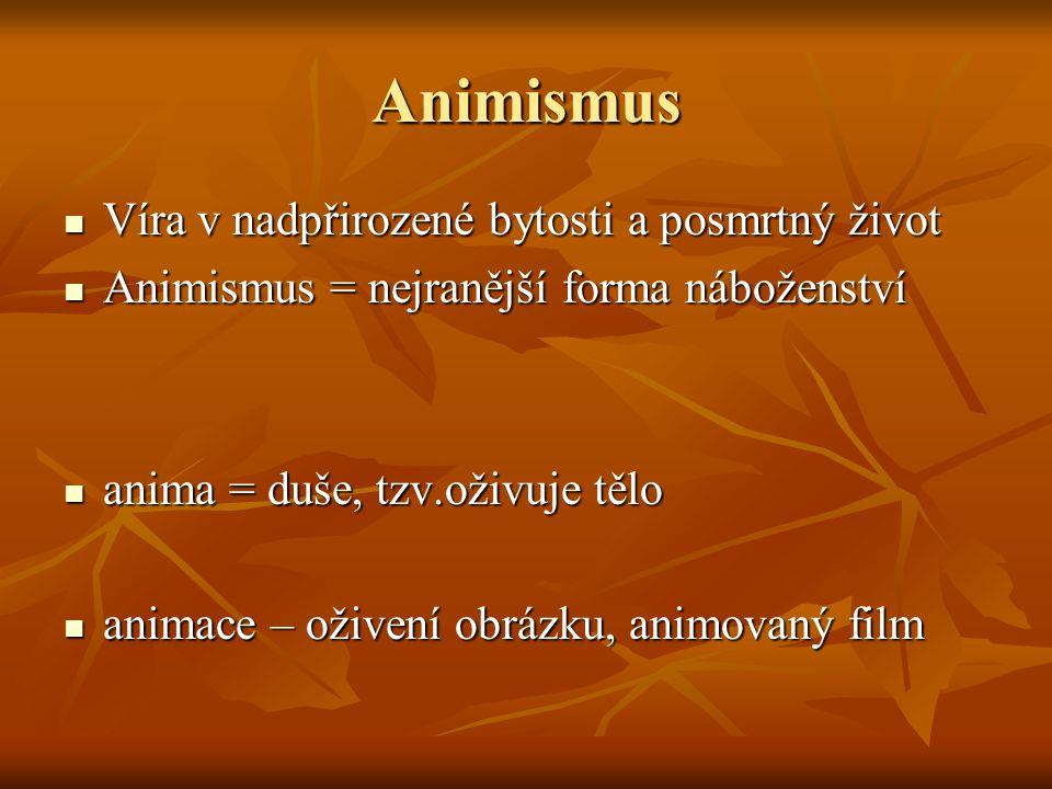 Animismus Víra v nadpřirozené bytosti a posmrtný život Víra v nadpřirozené bytosti a posmrtný život Animismus = nejranější forma náboženství Animismus