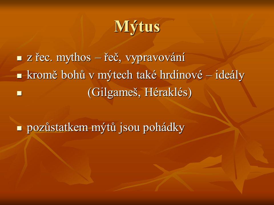 Mýtus z řec. mythos – řeč, vypravování z řec. mythos – řeč, vypravování kromě bohů v mýtech také hrdinové – ideály kromě bohů v mýtech také hrdinové –