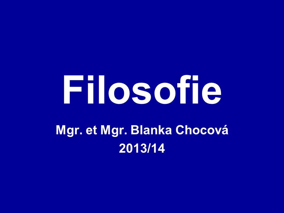 Filosofie Mgr. et Mgr. Blanka Chocová 2013/14