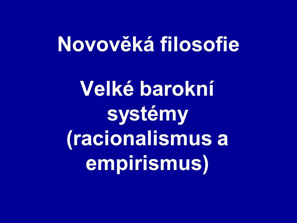 Novověká filosofie Velké barokní systémy (racionalismus a empirismus)