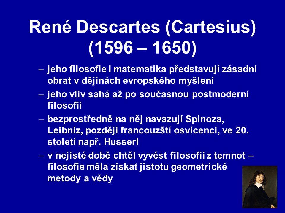 René Descartes (Cartesius) (1596 – 1650) –jeho filosofie i matematika představují zásadní obrat v dějinách evropského myšlení –jeho vliv sahá až po současnou postmoderní filosofii –bezprostředně na něj navazují Spinoza, Leibniz, později francouzští osvícenci, ve 20.