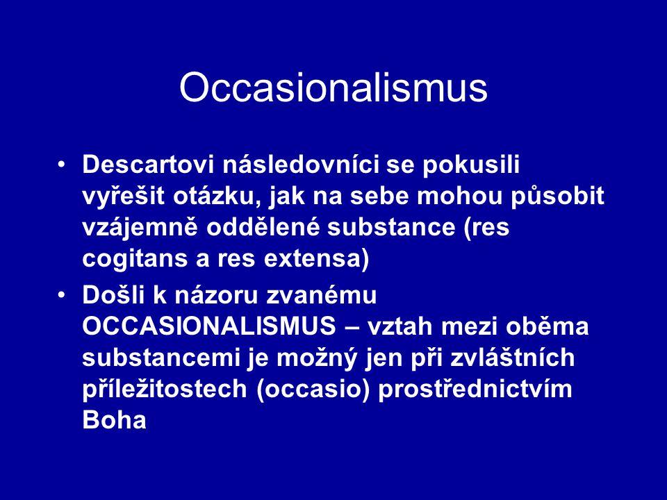 Occasionalismus Descartovi následovníci se pokusili vyřešit otázku, jak na sebe mohou působit vzájemně oddělené substance (res cogitans a res extensa)