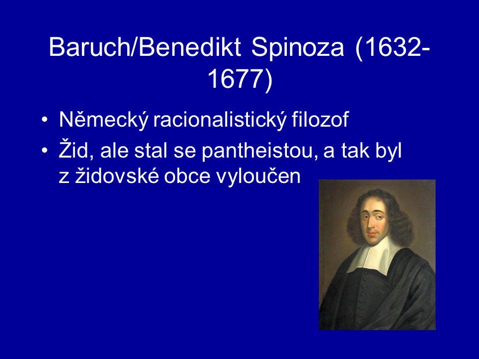 Baruch/Benedikt Spinoza (1632- 1677) Německý racionalistický filozof Žid, ale stal se pantheistou, a tak byl z židovské obce vyloučen