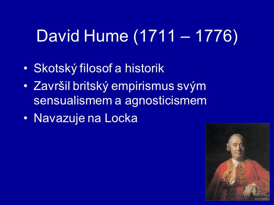 David Hume (1711 – 1776) Skotský filosof a historik Završil britský empirismus svým sensualismem a agnosticismem Navazuje na Locka