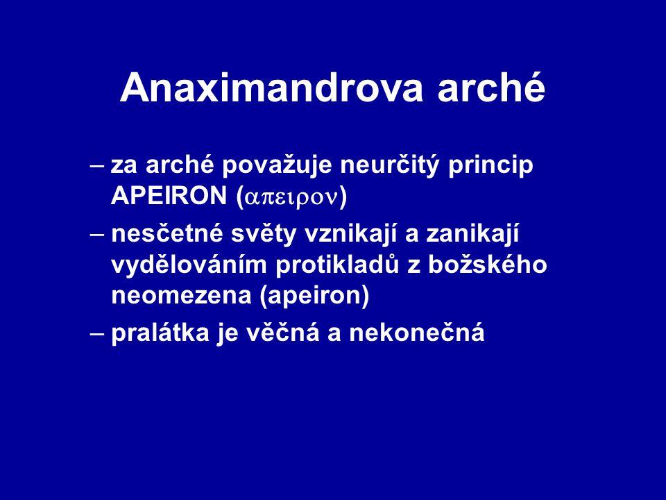 Anaximandrova arché –za arché považuje neurčitý princip APEIRON (  ) –nesčetné světy vznikají a zanikají vydělováním protikladů z božského neomezena (apeiron) –pralátka je věčná a nekonečná