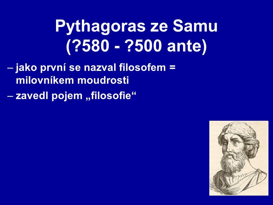 """Pythagoras ze Samu (?580 - ?500 ante) –jako první se nazval filosofem = milovníkem moudrosti –zavedl pojem """"filosofie"""