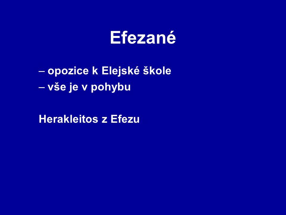 Efezané –opozice k Elejské škole –vše je v pohybu Herakleitos z Efezu