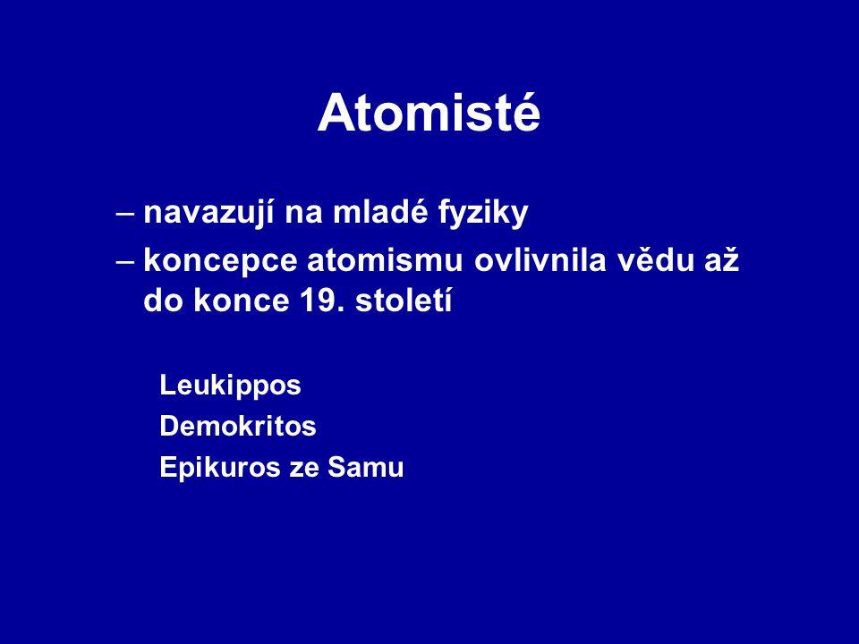 Atomisté –navazují na mladé fyziky –koncepce atomismu ovlivnila vědu až do konce 19. století Leukippos Demokritos Epikuros ze Samu