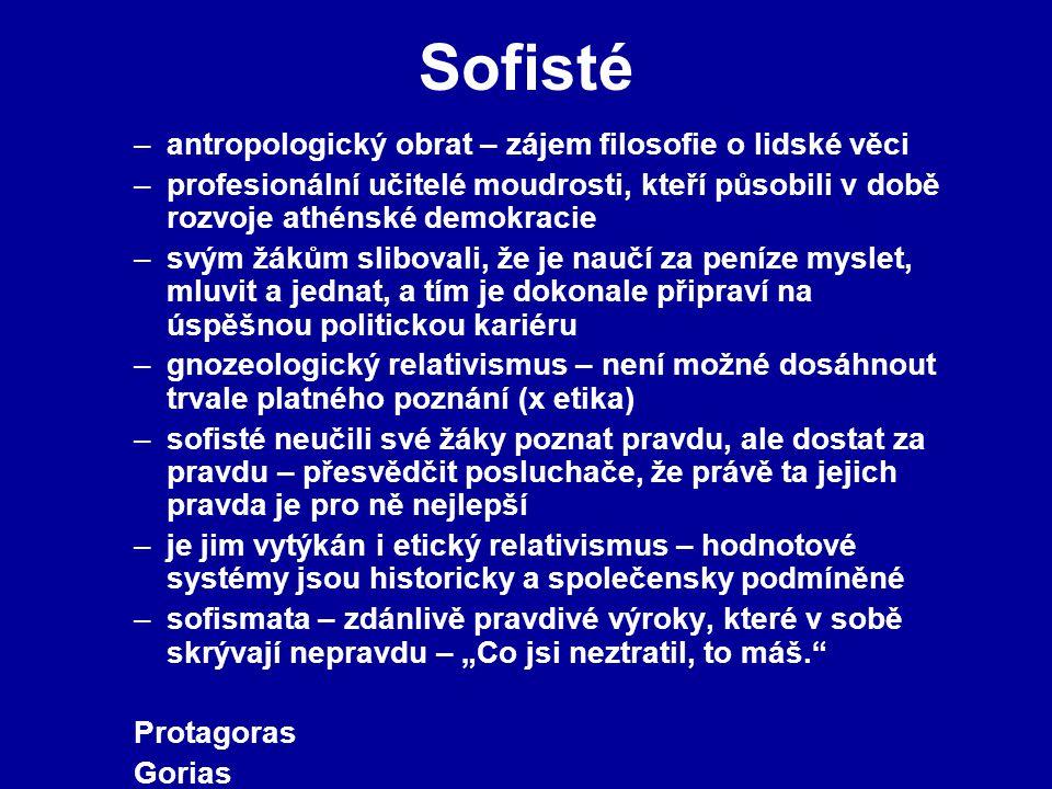 Sofisté –antropologický obrat – zájem filosofie o lidské věci –profesionální učitelé moudrosti, kteří působili v době rozvoje athénské demokracie –svý