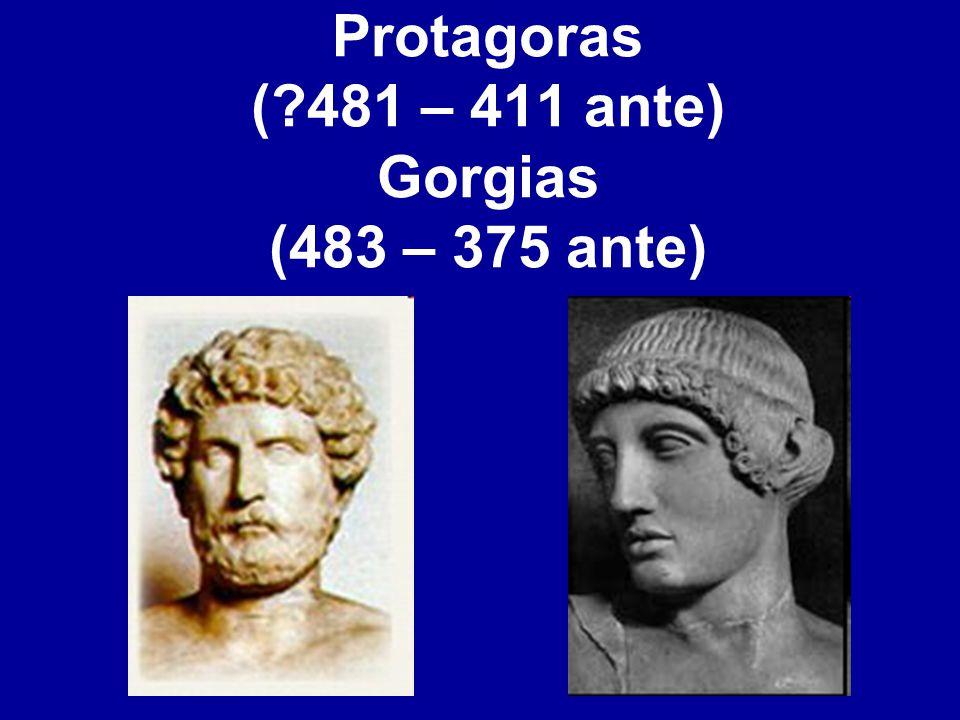 Protagoras (?481 – 411 ante) Gorgias (483 – 375 ante)