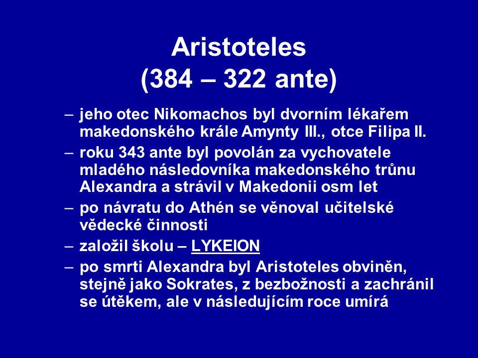Aristoteles (384 – 322 ante) –jeho otec Nikomachos byl dvorním lékařem makedonského krále Amynty III., otce Filipa II. –roku 343 ante byl povolán za v