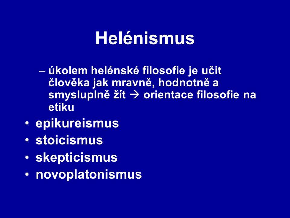 –úkolem helénské filosofie je učit člověka jak mravně, hodnotně a smysluplně žít  orientace filosofie na etiku epikureismus stoicismus skepticismus novoplatonismus