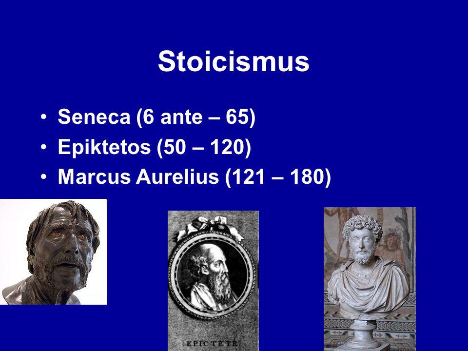 Stoicismus Seneca (6 ante – 65) Epiktetos (50 – 120) Marcus Aurelius (121 – 180)