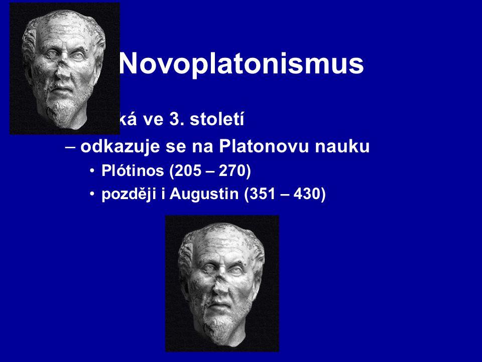 Novoplatonismus –vzniká ve 3. století –odkazuje se na Platonovu nauku Plótinos (205 – 270) později i Augustin (351 – 430)