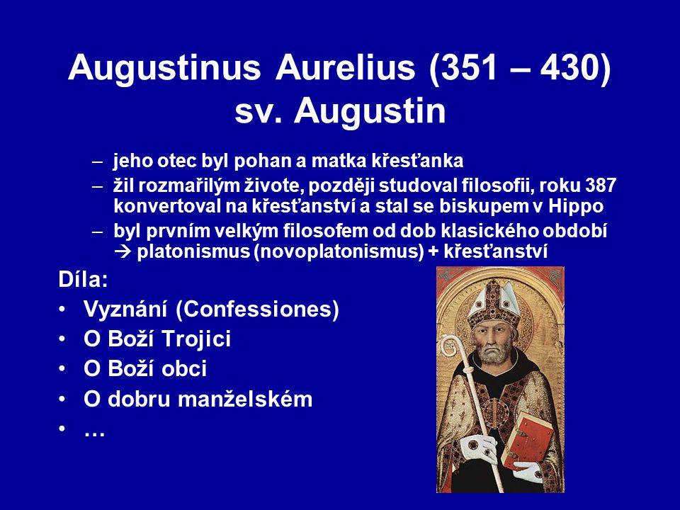 Augustinus Aurelius (351 – 430) sv. Augustin –jeho otec byl pohan a matka křesťanka –žil rozmařilým živote, později studoval filosofii, roku 387 konve