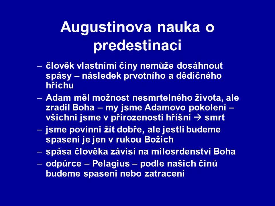 Augustinova nauka o predestinaci –člověk vlastními činy nemůže dosáhnout spásy – následek prvotního a dědičného hříchu –Adam měl možnost nesmrtelného