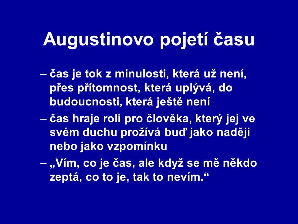 Augustinovo pojetí času –čas je tok z minulosti, která už není, přes přítomnost, která uplývá, do budoucnosti, která ještě není –čas hraje roli pro čl