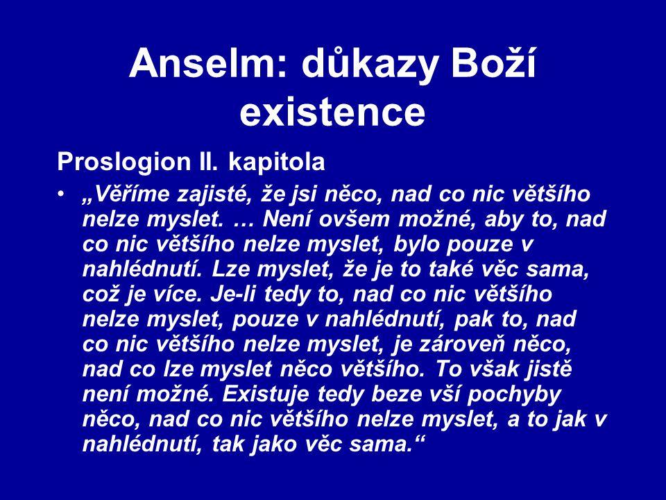 """Anselm: důkazy Boží existence Proslogion II. kapitola """"Věříme zajisté, že jsi něco, nad co nic většího nelze myslet. … Není ovšem možné, aby to, nad c"""