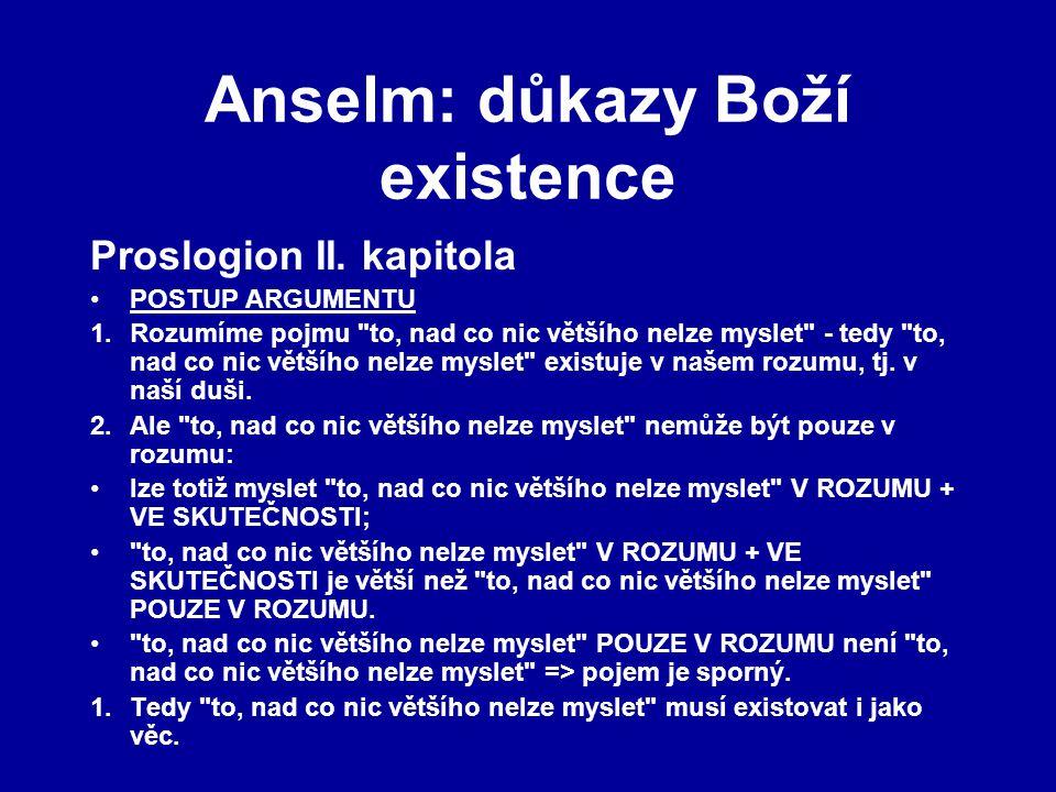 Anselm: důkazy Boží existence Proslogion II. kapitola POSTUP ARGUMENTU 1.Rozumíme pojmu