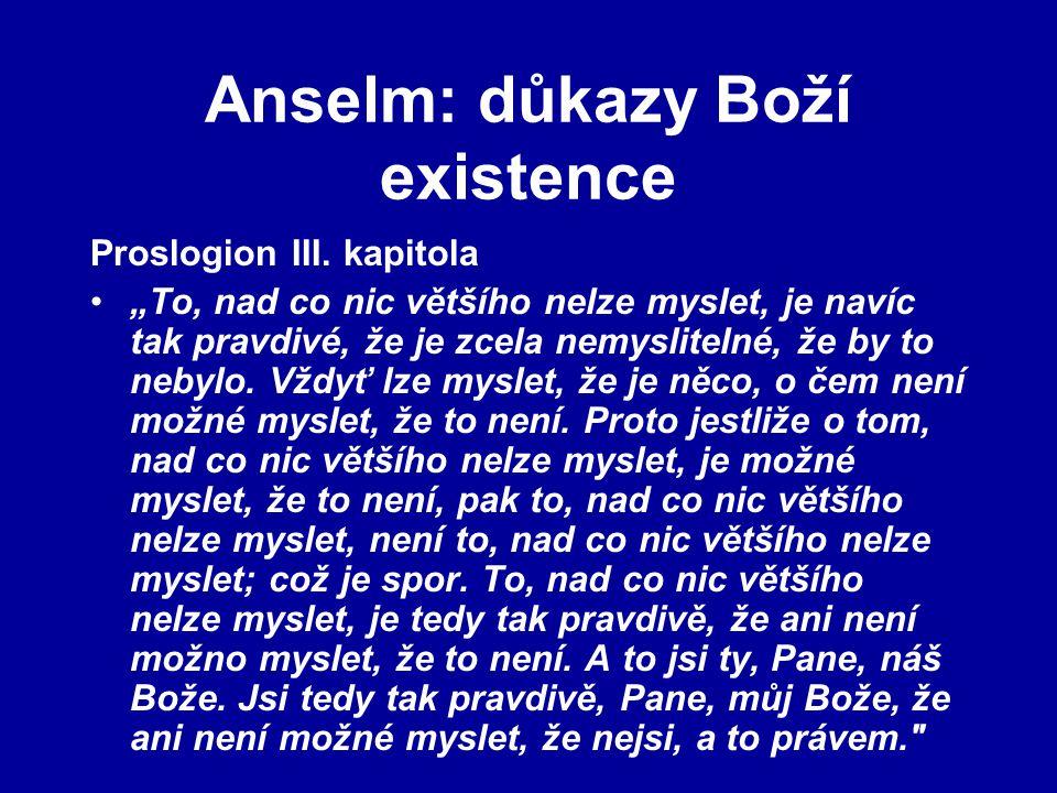 """Anselm: důkazy Boží existence Proslogion III. kapitola """"To, nad co nic většího nelze myslet, je navíc tak pravdivé, že je zcela nemyslitelné, že by to"""