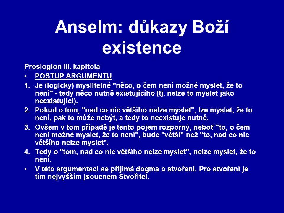 Anselm: důkazy Boží existence Proslogion III. kapitola POSTUP ARGUMENTU 1.Je (logicky) myslitelné