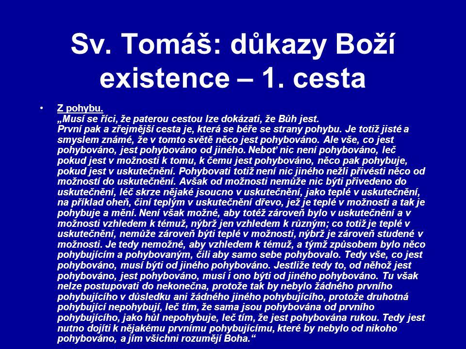 """Sv. Tomáš: důkazy Boží existence – 1. cesta Z pohybu. """"Musí se říci, že paterou cestou lze dokázati, že Bůh jest. První pak a zřejmější cesta je, kter"""