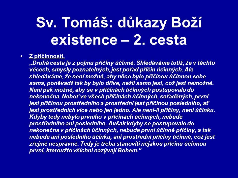 """Sv. Tomáš: důkazy Boží existence – 2. cesta Z příčinnosti. """"Druhá cesta je z pojmu příčiny účinné. Shledáváme totiž, že v těchto věcech, smysly poznat"""