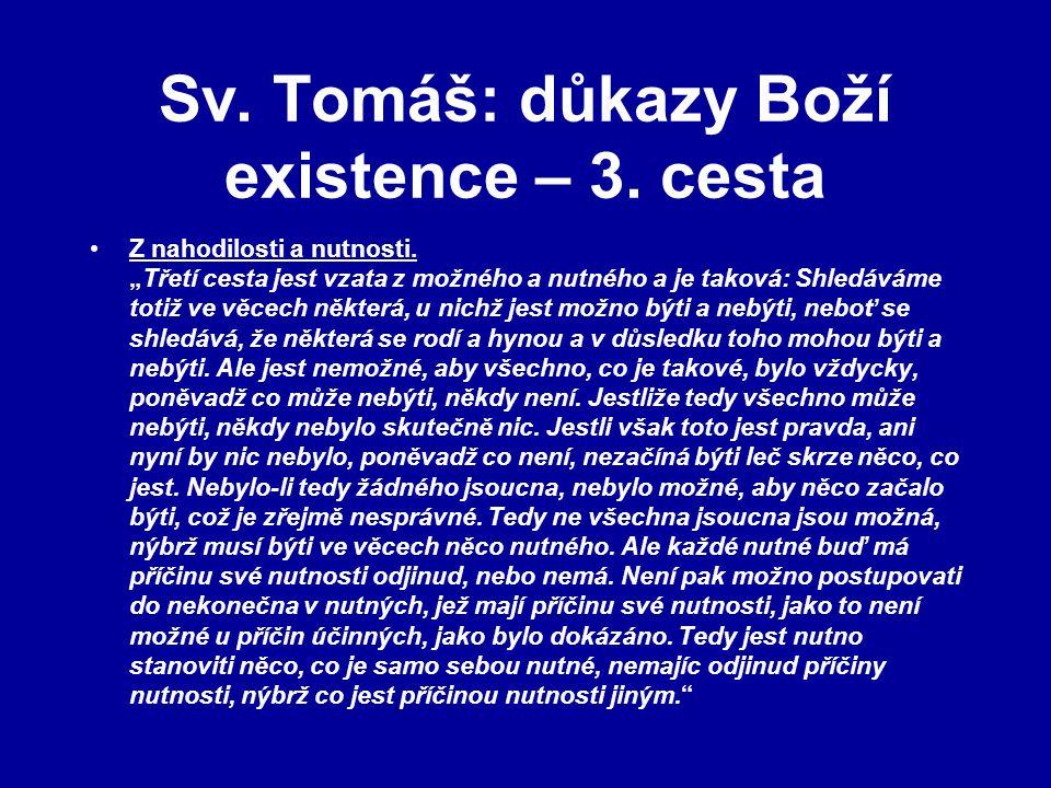 """Sv. Tomáš: důkazy Boží existence – 3. cesta Z nahodilosti a nutnosti. """"Třetí cesta jest vzata z možného a nutného a je taková: Shledáváme totiž ve věc"""