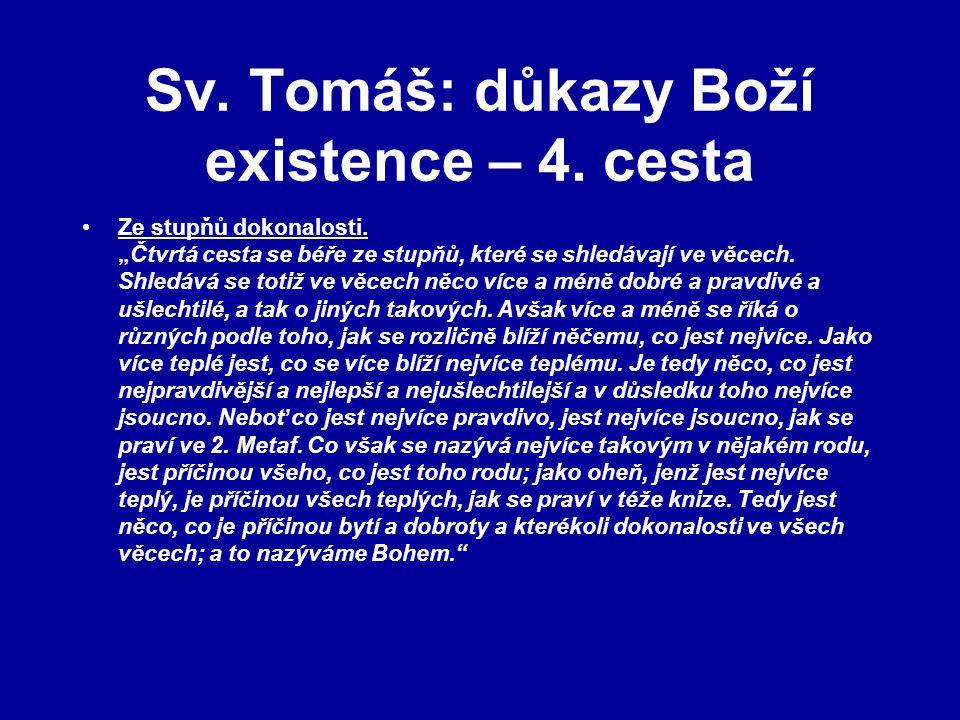 """Sv. Tomáš: důkazy Boží existence – 4. cesta Ze stupňů dokonalosti. """"Čtvrtá cesta se béře ze stupňů, které se shledávají ve věcech. Shledává se totiž v"""