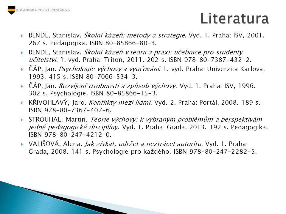  BENDL, Stanislav. Školní kázeň: metody a strategie. Vyd. 1. Praha: ISV, 2001. 267 s. Pedagogika. ISBN 80-85866-80-3.  BENDL, Stanislav. Školní káze