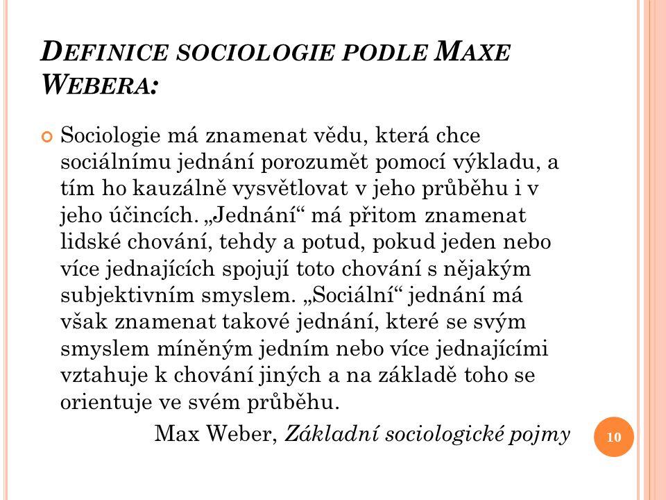 D EFINICE SOCIOLOGIE PODLE M AXE W EBERA : Sociologie má znamenat vědu, která chce sociálnímu jednání porozumět pomocí výkladu, a tím ho kauzálně vysv