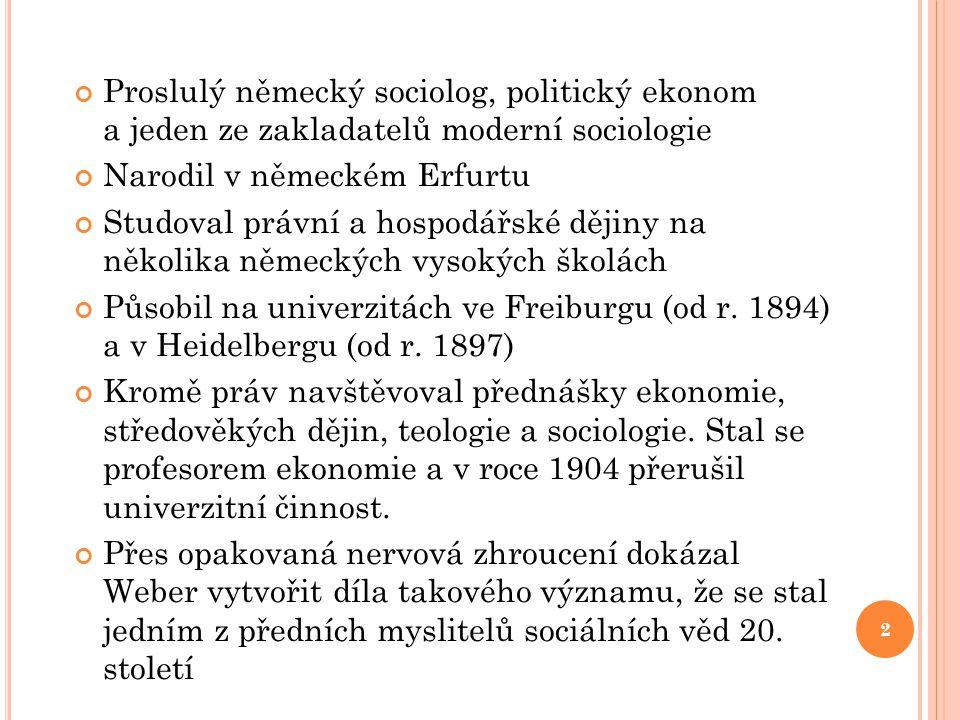 Proslulý německý sociolog, politický ekonom a jeden ze zakladatelů moderní sociologie Narodil v německém Erfurtu Studoval právní a hospodářské dějiny