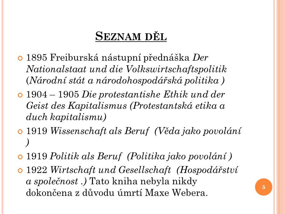 S EZNAM DĚL 1895 Freiburská nástupní přednáška Der Nationalstaat und die Volkswirtschaftspolitik ( Národní stát a národohospodářská politika ) 1904 –