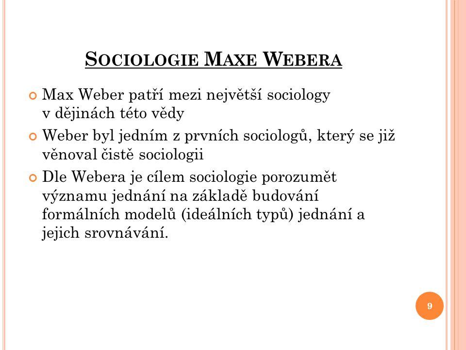 S OCIOLOGIE M AXE W EBERA Max Weber patří mezi největší sociology v dějinách této vědy Weber byl jedním z prvních sociologů, který se již věnoval čist