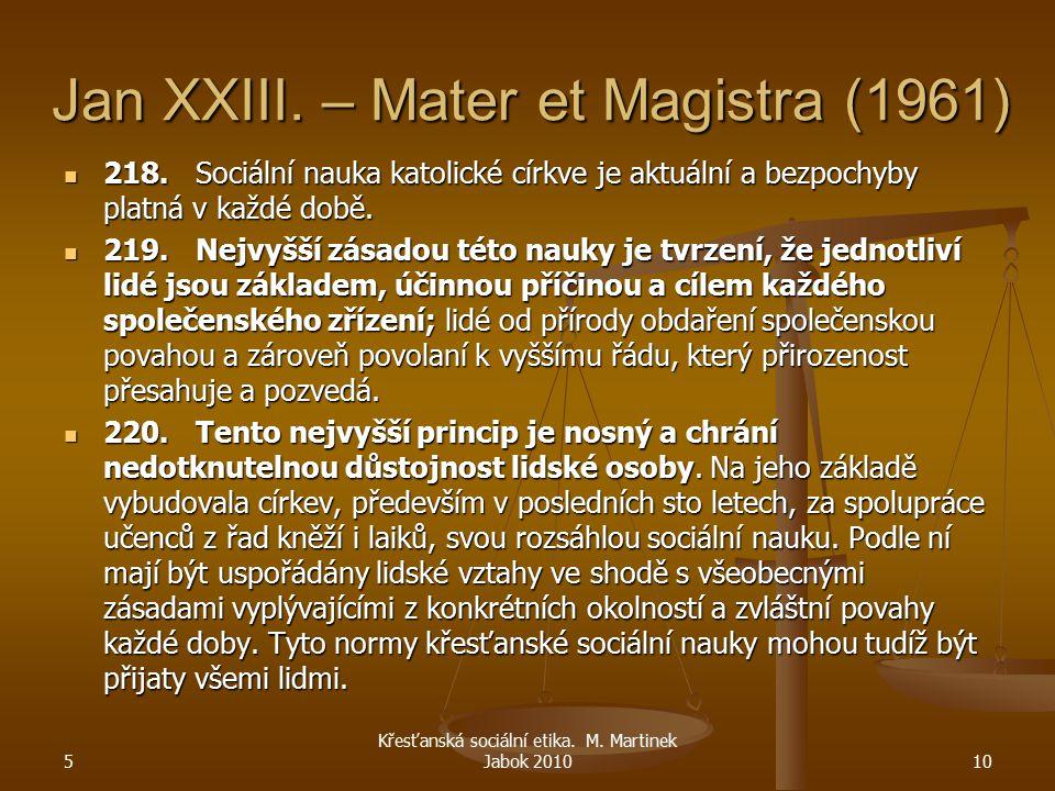 Jan XXIII. – Mater et Magistra (1961) 218. Sociální nauka katolické církve je aktuální a bezpochyby platná v každé době. 218. Sociální nauka katolické