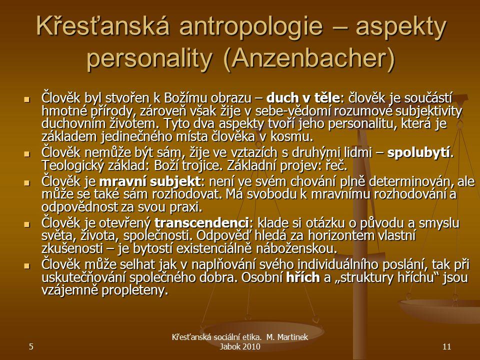 5 Křesťanská sociální etika. M. Martinek Jabok 201011 Křesťanská antropologie – aspekty personality (Anzenbacher) Člověk byl stvořen k Božímu obrazu –
