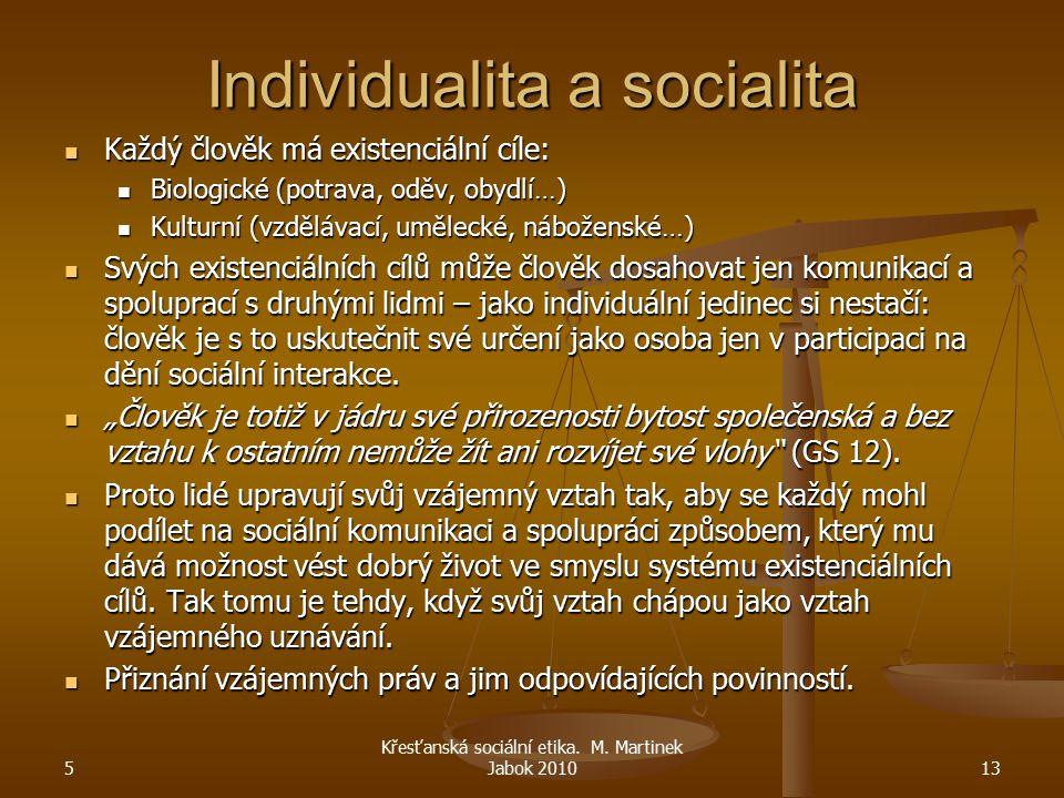 Individualita a socialita Každý člověk má existenciální cíle: Každý člověk má existenciální cíle: Biologické (potrava, oděv, obydlí…) Biologické (potr
