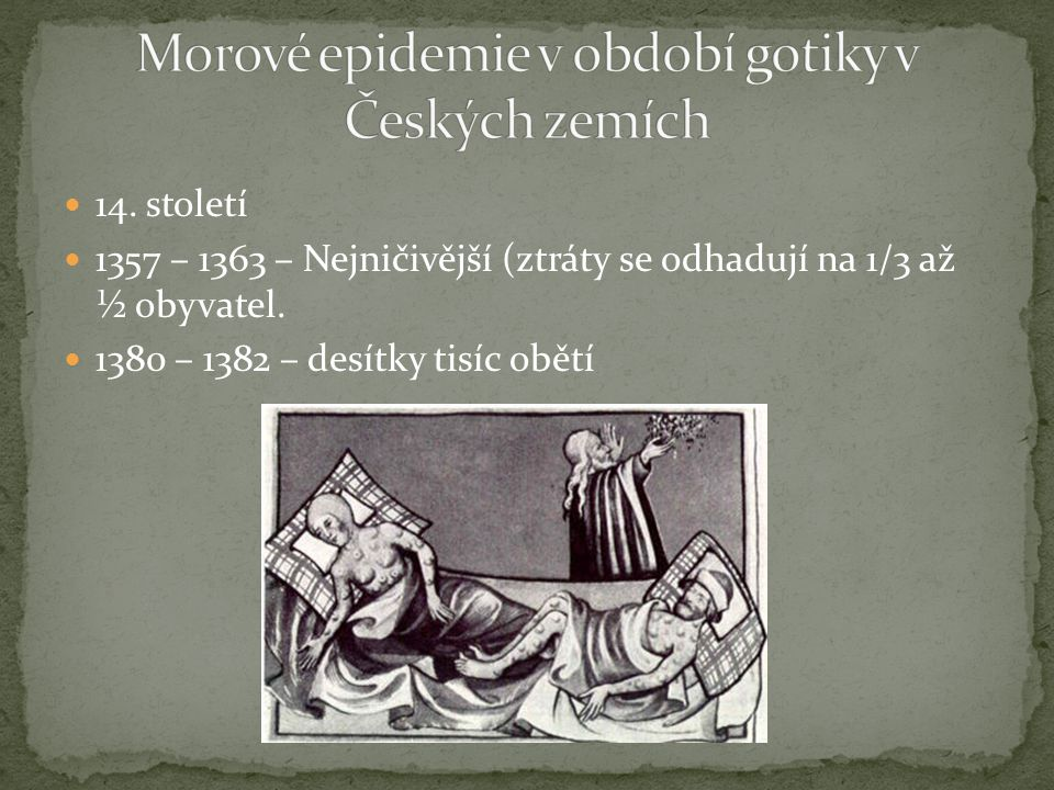14. století 1357 – 1363 – Nejničivější (ztráty se odhadují na 1/3 až ½ obyvatel. 1380 – 1382 – desítky tisíc obětí