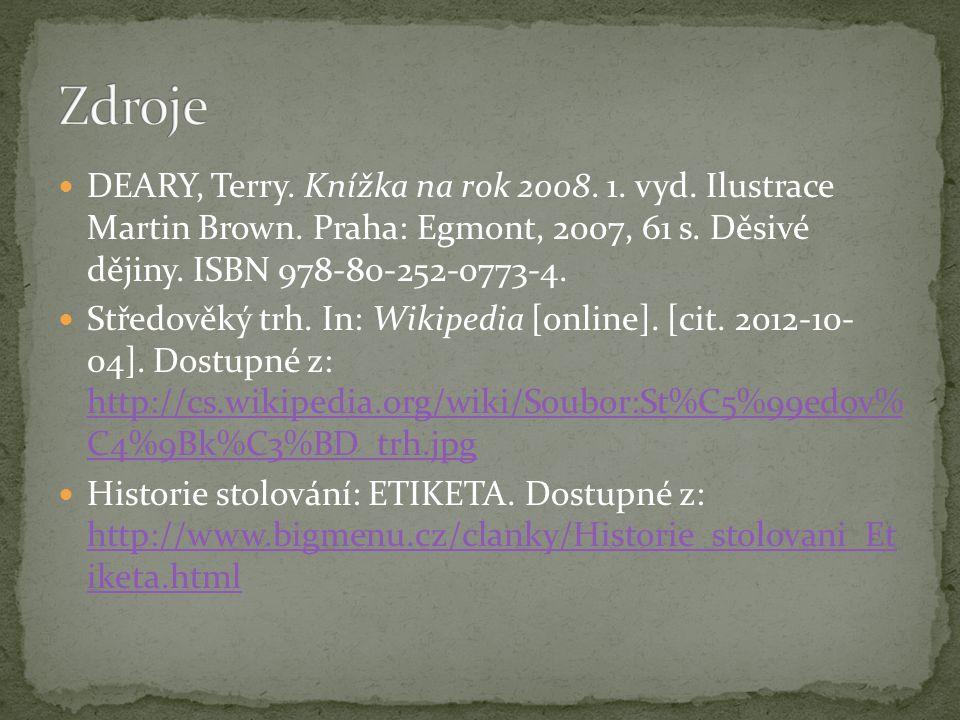 DEARY, Terry. Knížka na rok 2008. 1. vyd. Ilustrace Martin Brown. Praha: Egmont, 2007, 61 s. Děsivé dějiny. ISBN 978-80-252-0773-4. Středověký trh. In