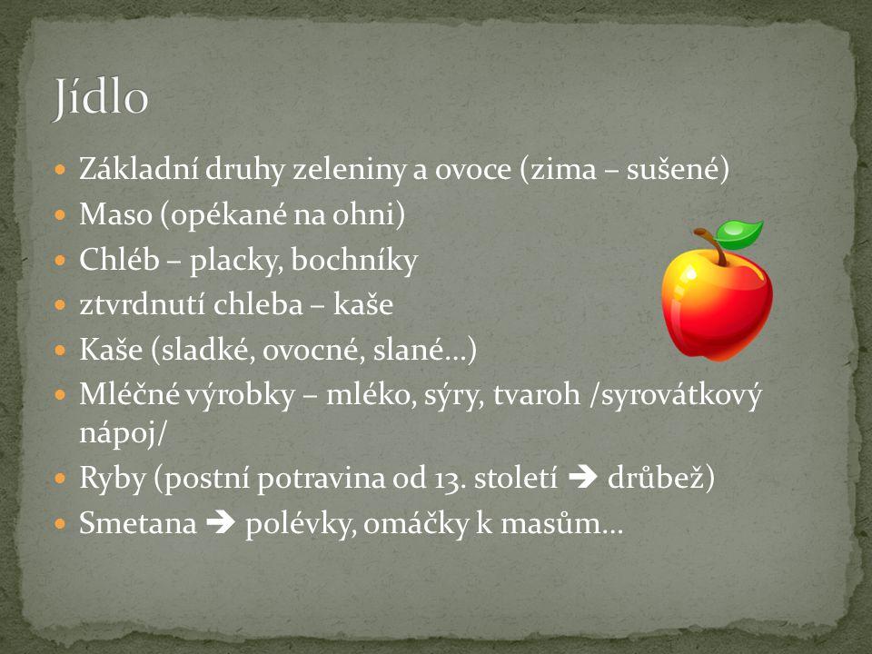 Základní druhy zeleniny a ovoce (zima – sušené) Maso (opékané na ohni) Chléb – placky, bochníky ztvrdnutí chleba – kaše Kaše (sladké, ovocné, slané…)