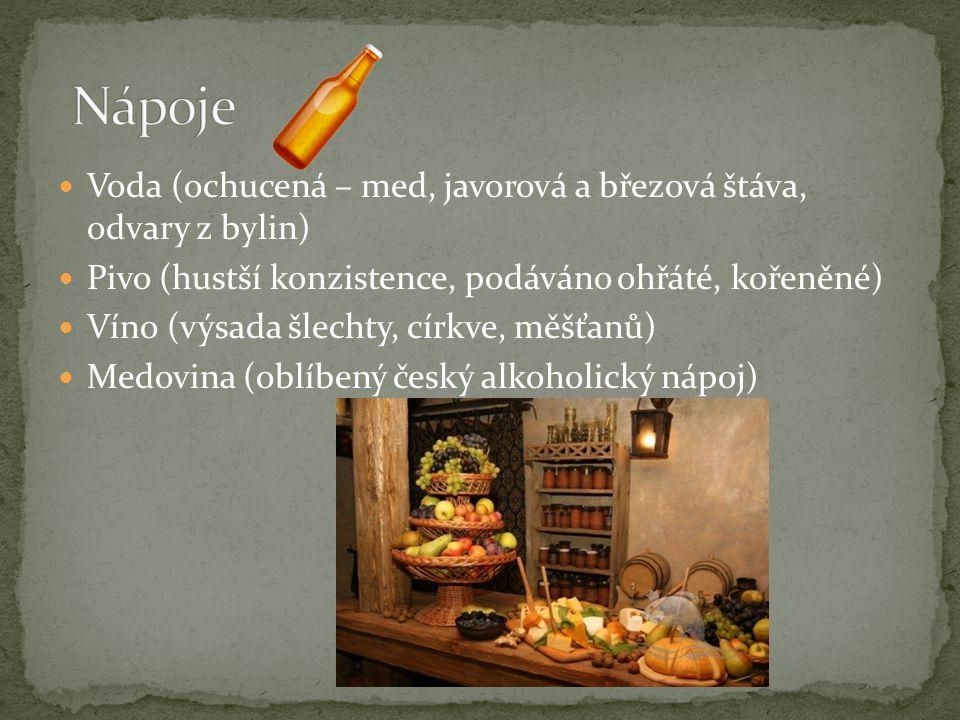 Voda (ochucená – med, javorová a březová štáva, odvary z bylin) Pivo (hustší konzistence, podáváno ohřáté, kořeněné) Víno (výsada šlechty, církve, měš