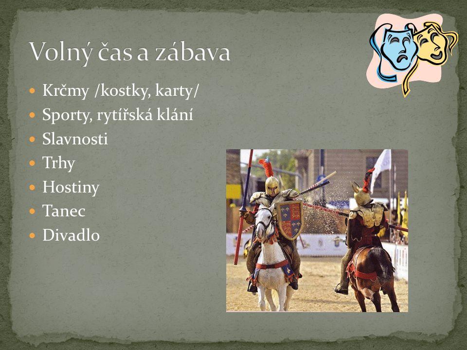 Krčmy /kostky, karty/ Sporty, rytířská klání Slavnosti Trhy Hostiny Tanec Divadlo