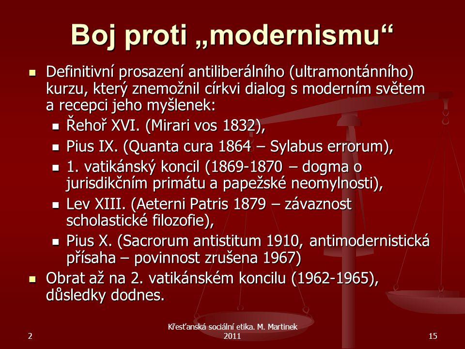 """2 Křesťanská sociální etika. M. Martinek 201115 Boj proti """"modernismu"""" Definitivní prosazení antiliberálního (ultramontánního) kurzu, který znemožnil"""