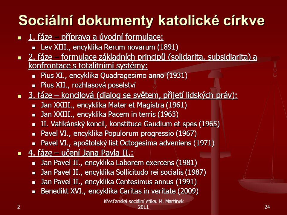 2 Křesťanská sociální etika. M. Martinek 201124 Sociální dokumenty katolické církve 1. fáze – příprava a úvodní formulace: 1. fáze – příprava a úvodní