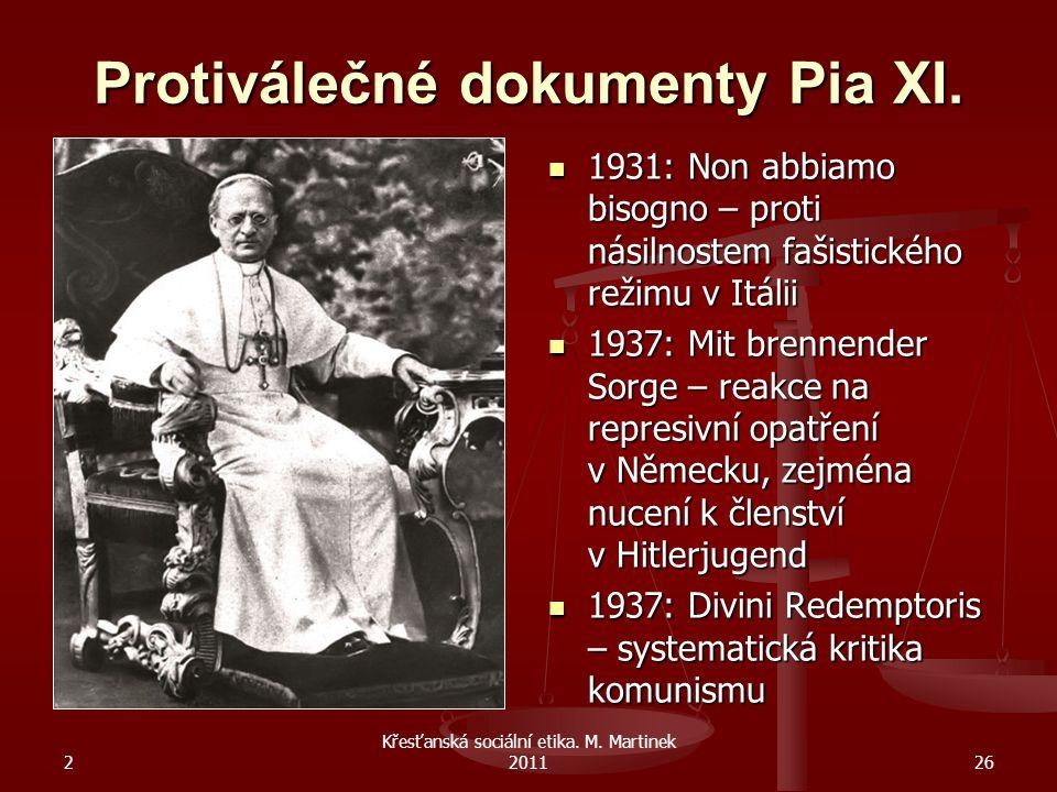 2 Křesťanská sociální etika. M. Martinek 201126 Protiválečné dokumenty Pia XI. 1931: Non abbiamo bisogno – proti násilnostem fašistického režimu v Itá