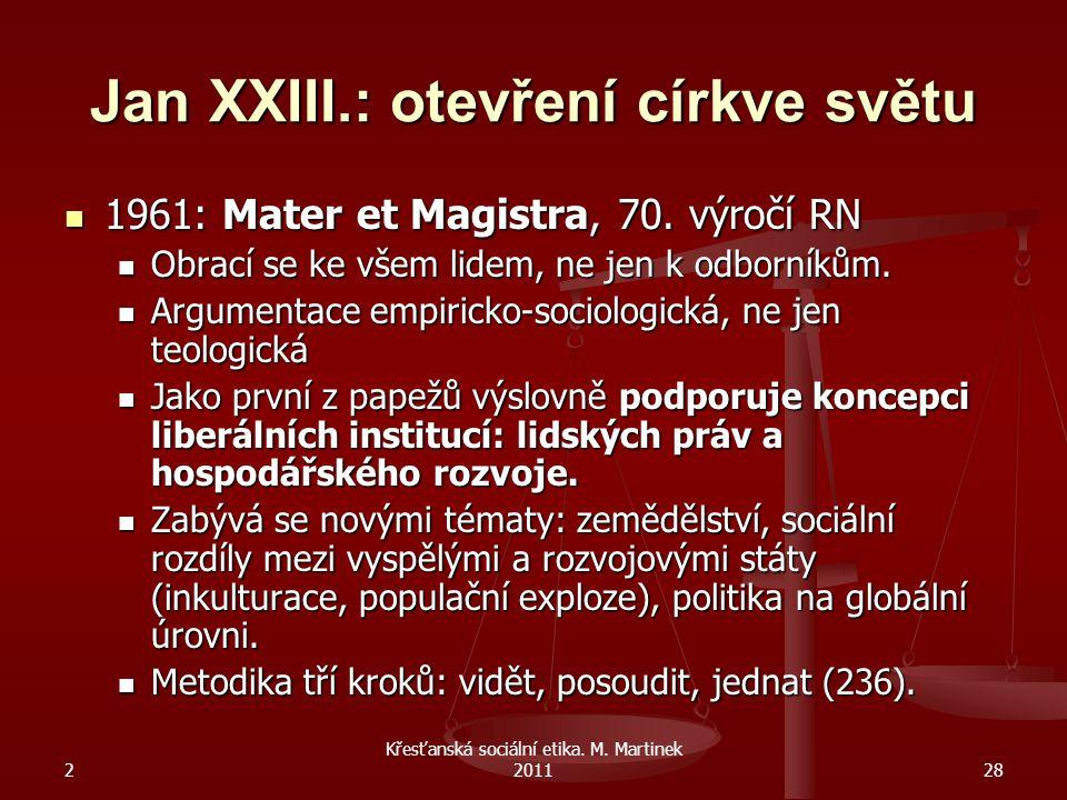 2 Křesťanská sociální etika. M. Martinek 201128 Jan XXIII.: otevření církve světu 1961: Mater et Magistra, 70. výročí RN 1961: Mater et Magistra, 70.
