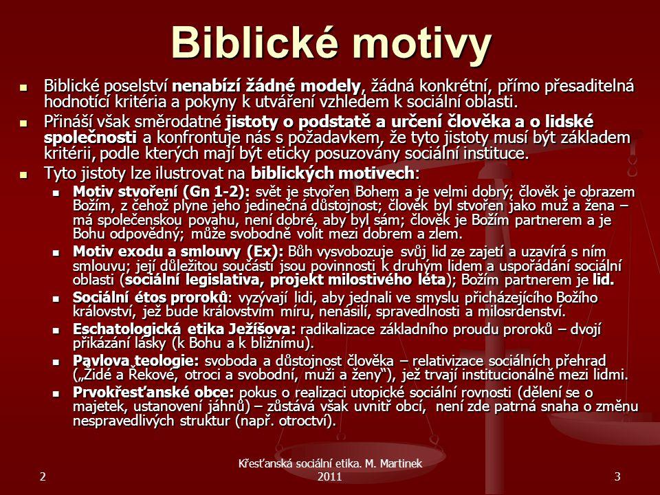 2 Křesťanská sociální etika. M. Martinek 20113 Biblické motivy Biblické poselství nenabízí žádné modely, žádná konkrétní, přímo přesaditelná hodnotící